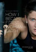 How I Became the Fittest Woman on Earth