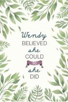 Wendy Believed She Could So She Did: Cute Personalized Name Journal / Notebook / Diary Gift For Writing & Note Taking For Women and Girls (6 x 9 - 110