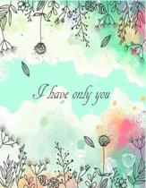 I Have Only You