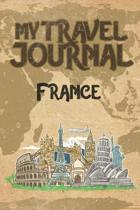 My Travel Journal France: 6x9 Travel Notebook or Diary with prompts, Checklists and Bucketlists perfect gift for your Trip to France for every T