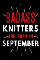 Badass Knitters Are Born In September: Blank Lined Funny Journal Notebooks Diary as Birthday, Welcome, Farewell, Appreciation, Thank You, Christmas, G
