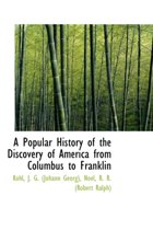 A Popular History of the Discovery of America from Columbus to Franklin