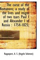 The Curse of the Romanovs; A Study of the Lives and Reigns of Two Tsars Paul I and Alexander I of Ru