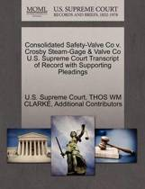 Consolidated Safety-Valve Co V. Crosby Steam-Gage & Valve Co U.S. Supreme Court Transcript of Record with Supporting Pleadings