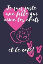 Je suis juste une fille qui aime les chats et le caf�!: chat cadeau femme Carnet de notes ou journal � remplir soi-m�me