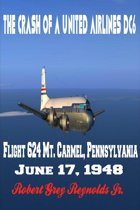 The Crash of a United Airlines DC6 Flight 624 Mt. Carmel, Pennsylvania June 17, 1948