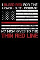 I Bleed Red for the honor, duty, courage my Mom gives to the Thin Red Line