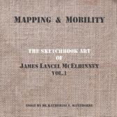 Mapping and Mobility, the Sketchbook Art of James Lancel McElhinney, Vol1