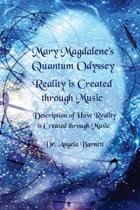 Mary Magdalene's Quantum Odyssey - Reality is Created through Music: Description of How Reality is Created through Music