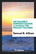 The Teacher's Robinson Crusoe; A Manual for Primary Teachers
