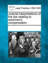 Judicial Interpretations of the Law Relating to Workmen's Compensation.