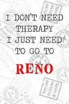 I Don't Need Therapy I Just Need To Go To Reno: 6x9'' Dot Bullet Travel Stamps Notebook/Journal Funny Gift Idea For Travellers, Explorers, Backpackers,