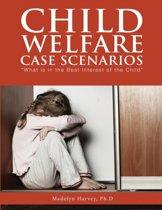 Child Welfare Case Scenarios
