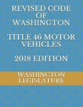 Revised Code of Washington Title 46 Motor Vehicles 2018 Edition