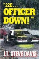 22e ... Officer Down!