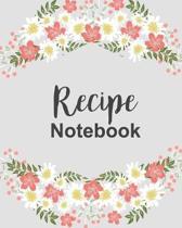 Recipe Notebook: Floral Recipe Book Planner Journal Notebook Organizer Gift - Favorite Family Dessert Serving Ingredients Preparation B