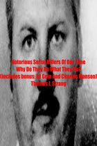 Notorious Serial Killers Of Our Time Why Do They Do What They Do?