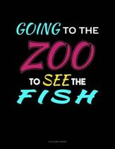 Going To The Zoo To See The Fish