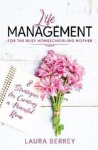 Life Management for the Busy Homeschooling Mother: 8 Strategies for Creating a Peaceful Home