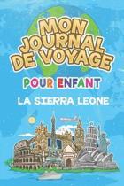 Mon Journal de Voyage la Sierra Leone Pour Enfants: 6x9 Journaux de voyage pour enfant I Calepin � compl�ter et � dessiner I Cadeau parfait pour le vo