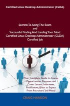 Certified Linux Desktop Administrator (CLDA) Secrets To Acing The Exam and Successful Finding And Landing Your Next Certified Linux Desktop Administrator (CLDA) Certified Job
