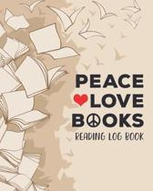 Peace Love Books Reading Log Book: 100 Pages Tracker for Book Record Review and Journal. Perfect Gift for Book Lovers.