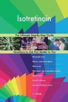 Isotretinoin; The Ultimate Step-By-Step Guide