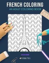 French Coloring: AN ADULT COLORING BOOK: France & Wine - 2 Coloring Books In 1