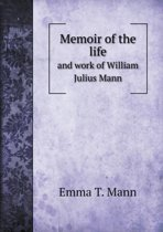Memoir of the Life and Work of William Julius Mann