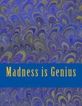 Madness Is Genius