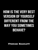 How Is The Very Best Version Of Yourself Different From The Way You Sometimes Behave?: A softcover blank lined notebook to jot down business ideas, ta