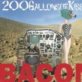 BACON - 200 GALLONSOF KISSES
