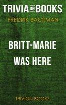 Boekomslag van 'Britt-Marie Was Here by Fredrik Backman (Trivia-On-Books)'