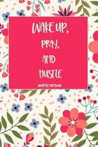 Wake Up, Pray, and Hustle Journal Notebook