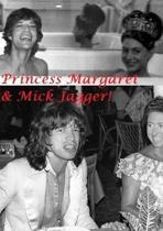 Princess Margaret & Mick Jagger!