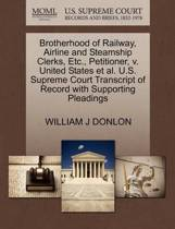 Brotherhood of Railway, Airline and Steamship Clerks, Etc., Petitioner, V. United States et al. U.S. Supreme Court Transcript of Record with Supporting Pleadings