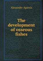 The Development of Osseous Fishes