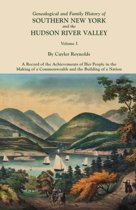 Genealogical and Family History of Southern New York and the Hudson River Valley. In Three Volumes. Volume I