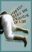 Martin Seeks The Meaning of Life