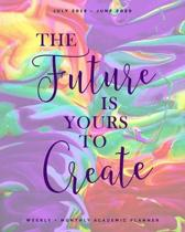 The Future is Yours to Create July 2019 - June 2020 Weekly + Monthly Academic Planner