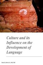 Culture and its Influence on the Development of Language: Culture and its Influence on the Development of Language