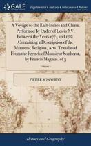 A Voyage to the East-Indies and China; Performed by Order of Lewis XV. Between the Years 1774 and 1781. Containing a Description of the Manners, Religion, Arts, Translated from the French of Monsieur Sonherat, by Francis Magnus. of 3; Volume 1