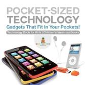 Pocket-Sized Technology - Gadgets That Fit in Your Pockets! Technology Book for Kids Children's Inventors Books