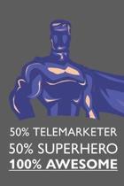 50% Telemarketer 50% Superhero 100% Awesome