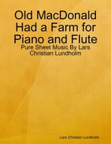 Old MacDonald Had a Farm for Piano and Flute - Pure Sheet Music By Lars Christian Lundholm