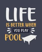 Life Is Better When You Play Pool: Billiards Gift for People Who Love Playing Pool - Funny Blank Lined Journal or Notebook