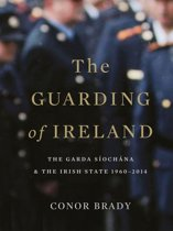 The Guarding of Ireland – The Garda Síochána and the Irish State 1960–2014: A History of the Irish Police Force