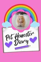 Pet Hamster Diary: Specially Designed Fun Kid-Friendly Daily Hamster Log Book to Look After All Your Small Pet's Needs. Great For Recordi