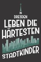 In Dresden Leben Die H�rtesten Stadtkinder: DIN A5 6x9 I 120 Seiten I Kariert I Notizbuch I Notizheft I Notizblock I Geschenk I Geschenkidee