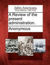 A Review of the Present Administration.